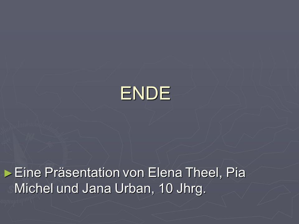 ENDE Eine Präsentation von Elena Theel, Pia Michel und Jana Urban, 10 Jhrg. Eine Präsentation von Elena Theel, Pia Michel und Jana Urban, 10 Jhrg.