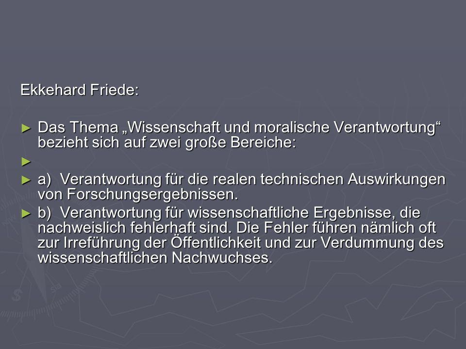 Ekkehard Friede: Das Thema Wissenschaft und moralische Verantwortung bezieht sich auf zwei große Bereiche: Das Thema Wissenschaft und moralische Veran