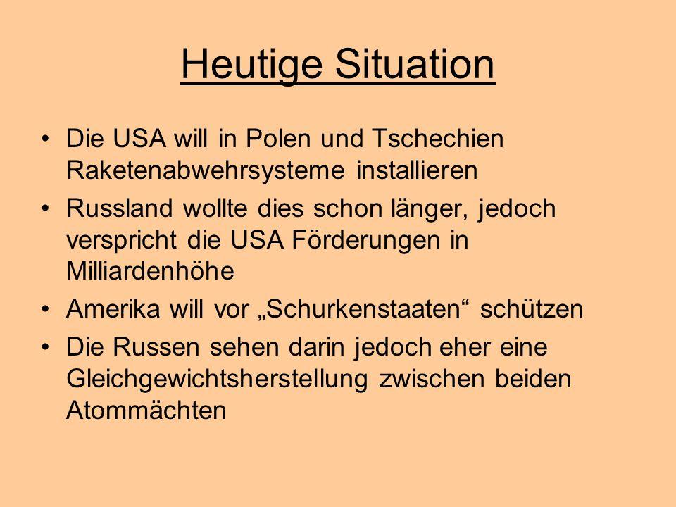 Heutige Situation Die USA will in Polen und Tschechien Raketenabwehrsysteme installieren Russland wollte dies schon länger, jedoch verspricht die USA