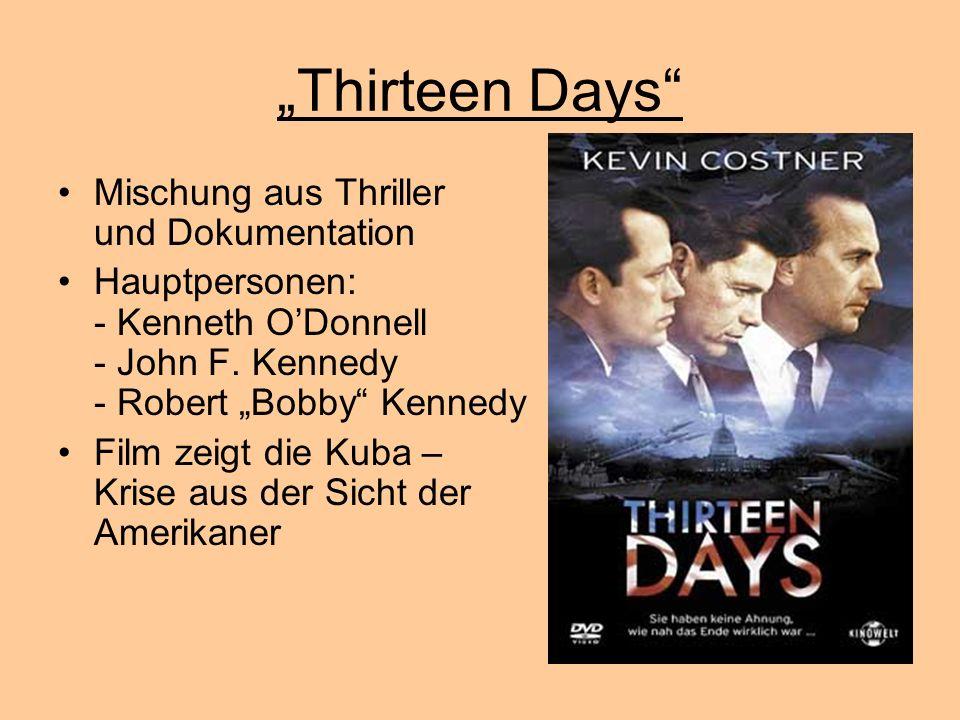 Thirteen Days Mischung aus Thriller und Dokumentation Hauptpersonen: - Kenneth ODonnell - John F. Kennedy - Robert Bobby Kennedy Film zeigt die Kuba –