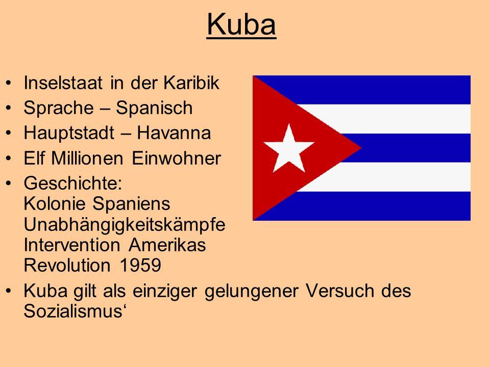 Kuba Inselstaat in der Karibik Sprache – Spanisch Hauptstadt – Havanna Elf Millionen Einwohner Geschichte: Kolonie Spaniens Unabhängigkeitskämpfe Inte