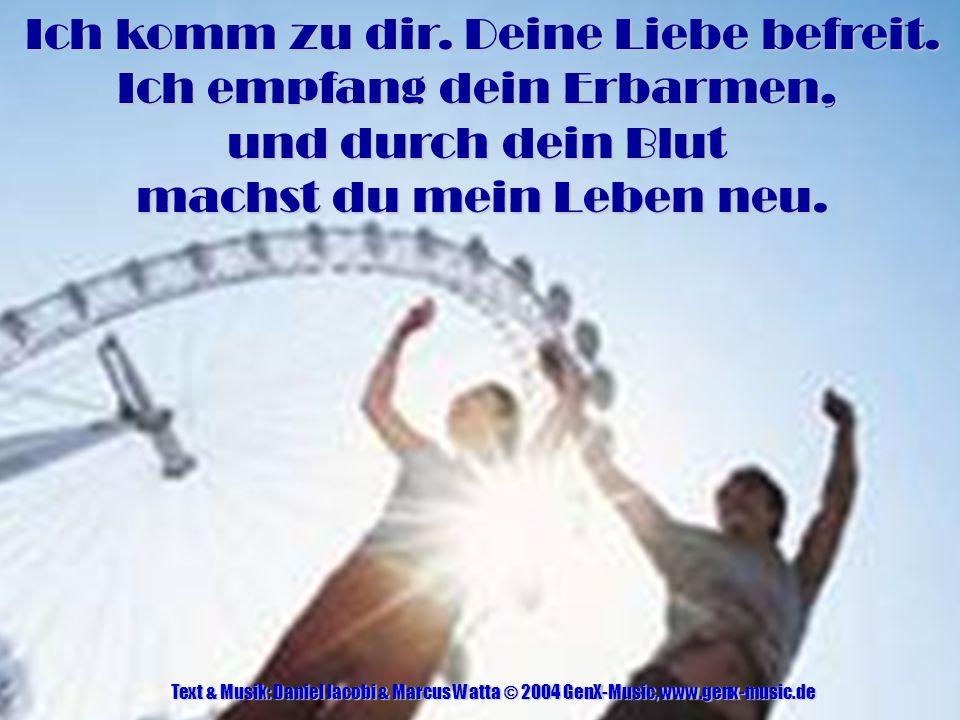 Hier vor Deinem Thron - Start Text & Musik: Daniel Jacobi & Marcus Watta © 2003 GenX-Music, www.genx-music.de Voll Kühnheit kann ich vor dir stehen, Gerecht und rein gemacht durch deinen Tod.