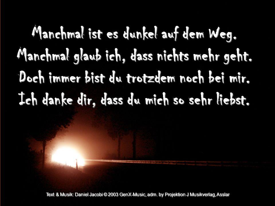 Chorus – Und ich schau auf zu dir...Text & Musik: Daniel Jacobi © 2003 GenX-Music, adm.