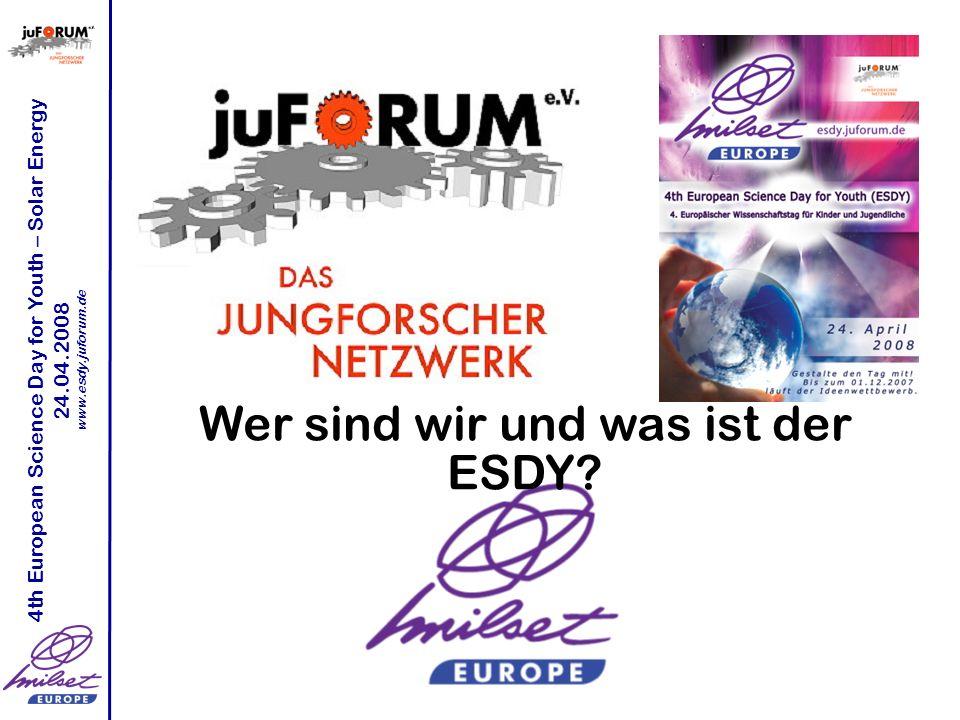 4th European Science Day for Youth – Solar Energy 24.04.2008 www.esdy.juforum.de Wer ist juFORUM e.V..