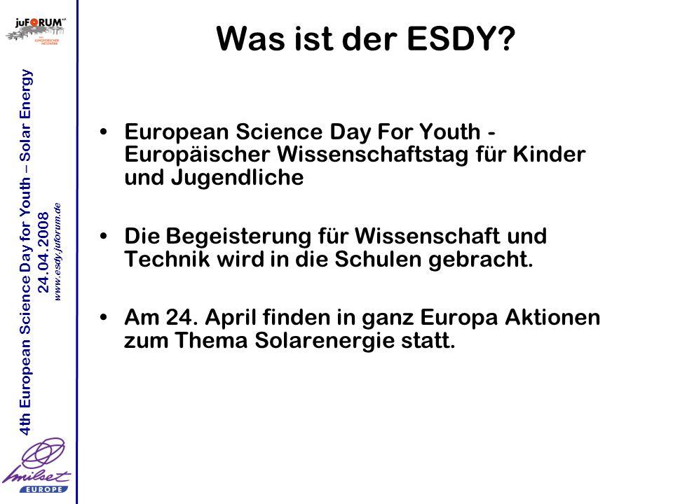4th European Science Day for Youth – Solar Energy 24.04.2008 www.esdy.juforum.de Vielen Dank fürs Zuhören.