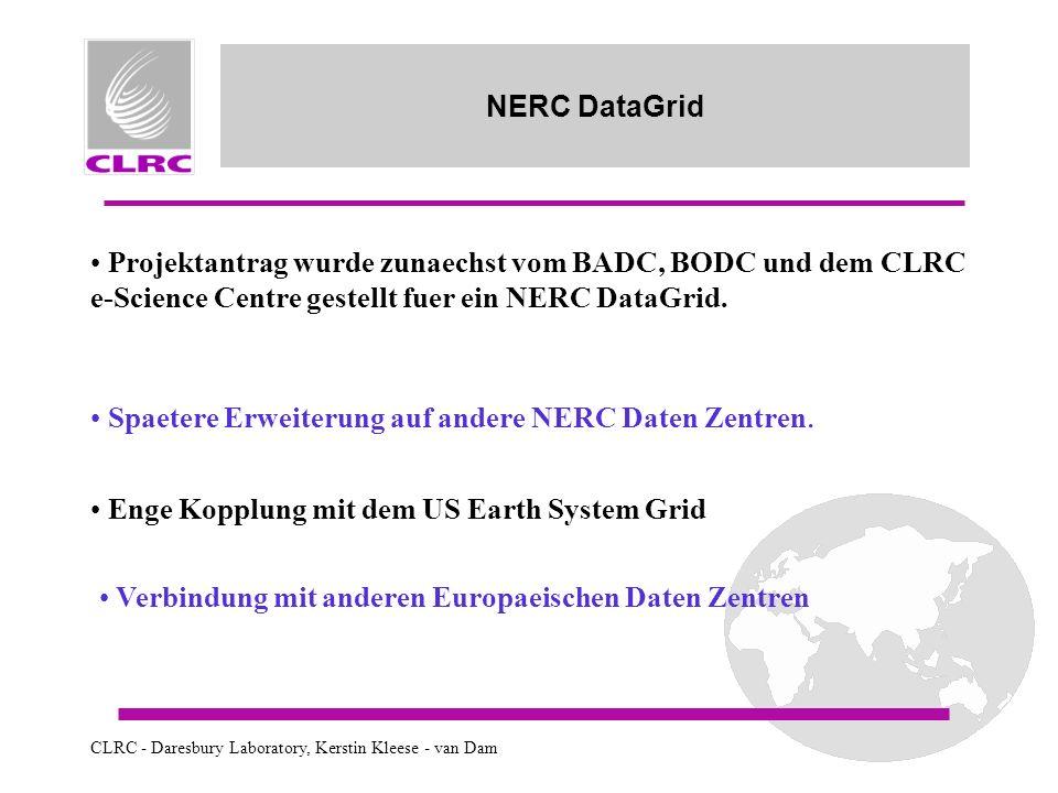 CLRC - Daresbury Laboratory, Kerstin Kleese - van Dam NERC DataGrid Projektantrag wurde zunaechst vom BADC, BODC und dem CLRC e-Science Centre gestellt fuer ein NERC DataGrid.