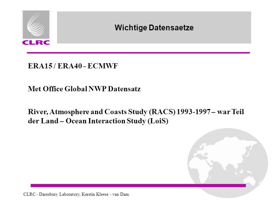 CLRC - Daresbury Laboratory, Kerstin Kleese - van Dam Wichtige Datensaetze ERA15 / ERA40 - ECMWF Met Office Global NWP Datensatz River, Atmosphere and