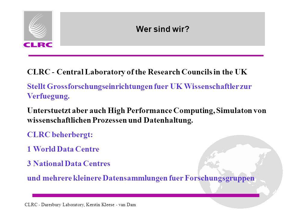 CLRC - Daresbury Laboratory, Kerstin Kleese - van Dam Wer sind wir.