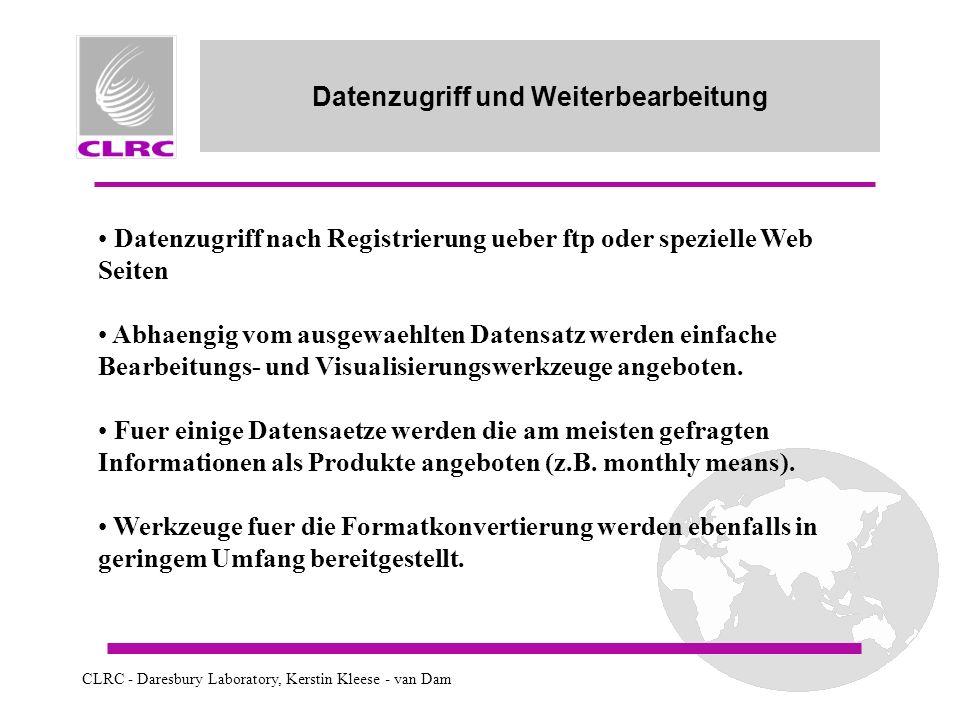 Datenzugriff und Weiterbearbeitung Datenzugriff nach Registrierung ueber ftp oder spezielle Web Seiten Abhaengig vom ausgewaehlten Datensatz werden einfache Bearbeitungs- und Visualisierungswerkzeuge angeboten.