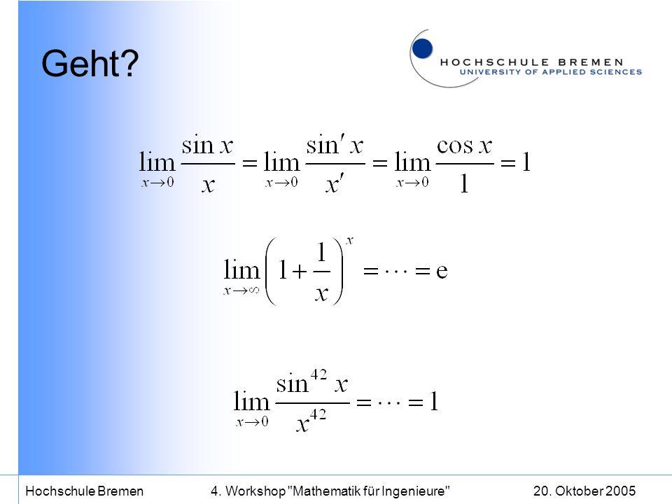 20. Oktober 2005Hochschule Bremen4. Workshop Mathematik für Ingenieure Geht