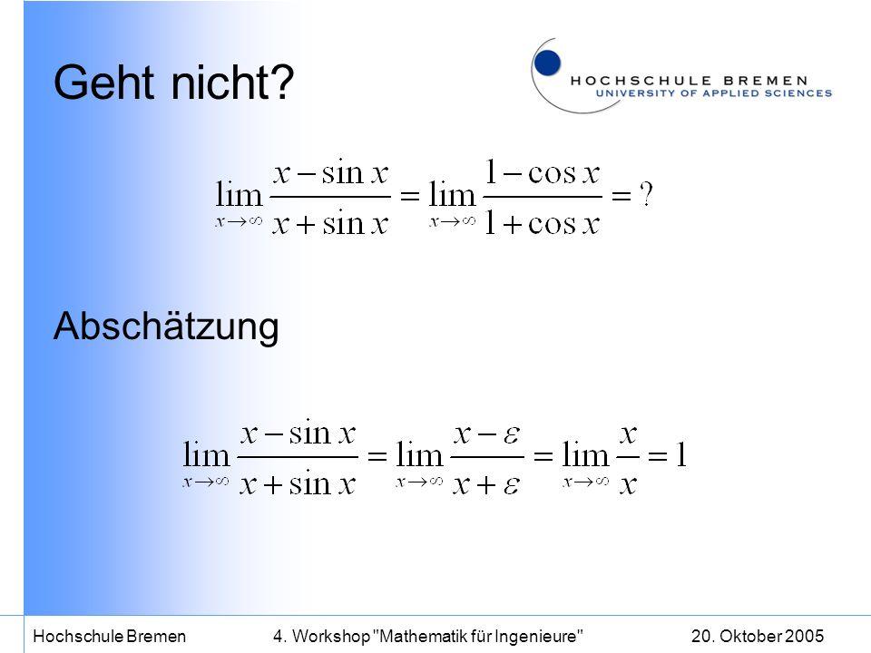 20. Oktober 2005Hochschule Bremen4. Workshop Mathematik für Ingenieure Geht auch nicht?