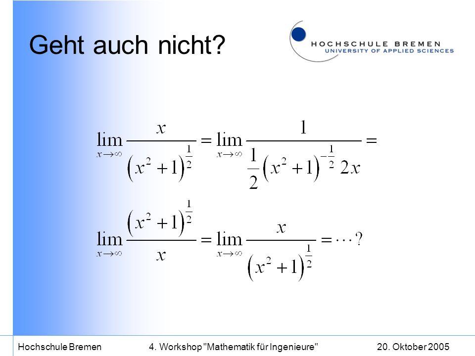 20.Oktober 2005Hochschule Bremen4. Workshop Mathematik für Ingenieure Geht doch.