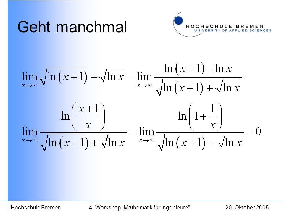 20. Oktober 2005Hochschule Bremen4. Workshop Mathematik für Ingenieure Geht manchmal