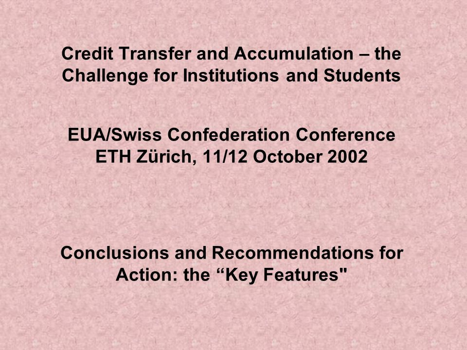 Credit Transfer and Accumulation – the Challenge for Institutions and Students EUA/Swiss Confederation Conference ETH Zürich, 11/12 October 2002 Concl