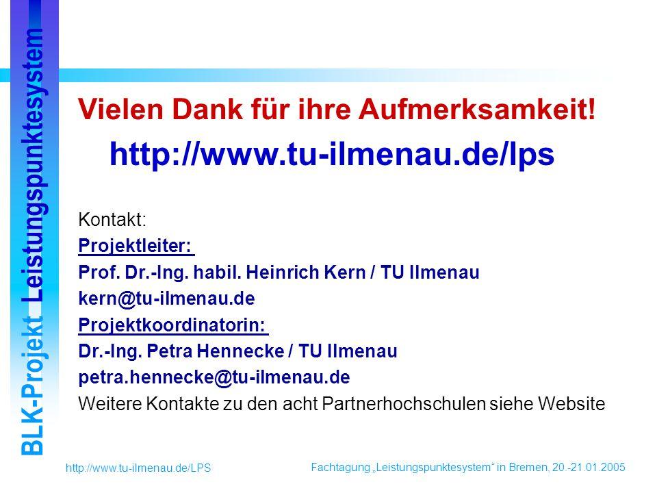 Fachtagung Leistungspunktesystem in Bremen, 20.-21.01.2005 BLK-Projekt Leistungspunktesystem http://www.tu-ilmenau.de/LPS Vielen Dank für ihre Aufmerksamkeit.