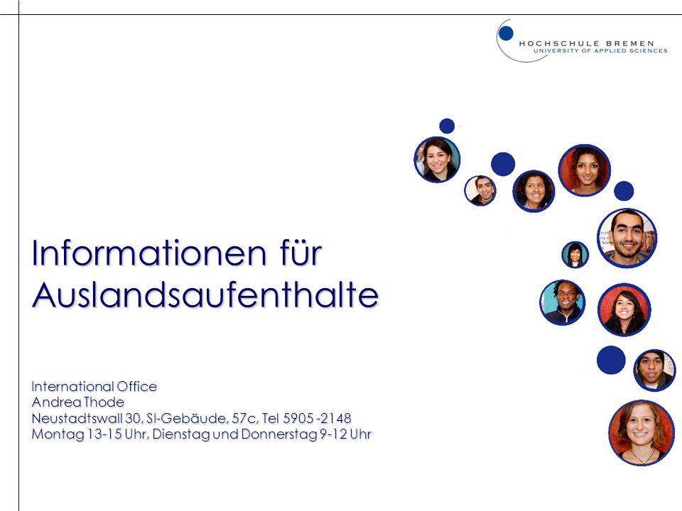 Informationen für Auslandsaufenthalte International Office Andrea Thode Neustadtswall 30, SI-Gebäude, 57c, Tel 5905 -2148 Montag 13-15 Uhr, Dienstag u