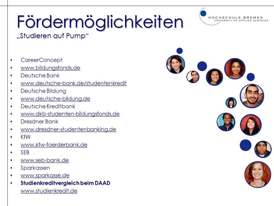 Fördermöglichkeiten Studieren auf Pump CareerConcept CareerConcept www.bildungsfonds.de www.bildungsfonds.de Deutsche Bank Deutsche Bank www.deutsche-