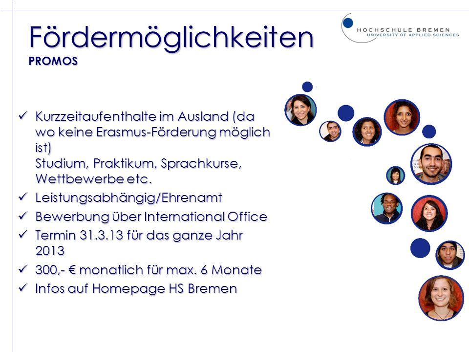 Fördermöglichkeiten PROMOS Kurzzeitaufenthalte im Ausland (da wo keine Erasmus-Förderung möglich ist) Studium, Praktikum, Sprachkurse, Wettbewerbe etc
