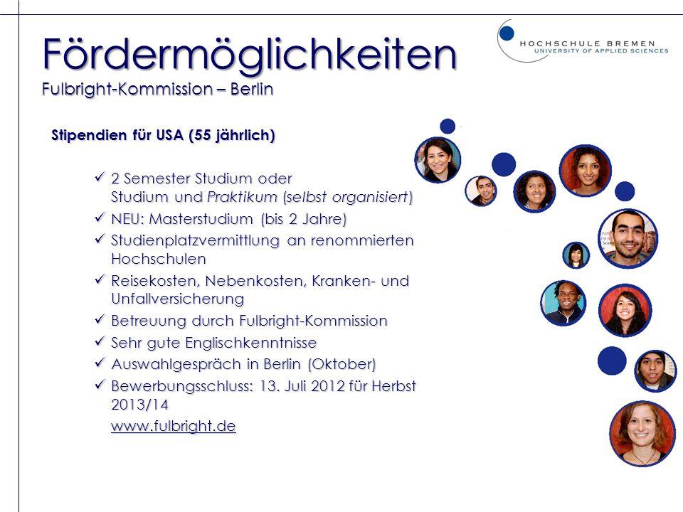 Fördermöglichkeiten Fulbright-Kommission – Berlin Stipendien für USA (55 jährlich) 2 Semester Studium oder Studium und Praktikum (selbst organisiert)