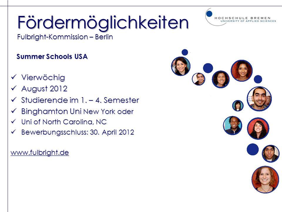Fördermöglichkeiten Fulbright-Kommission – Berlin Summer Schools USA Summer Schools USA Vierwöchig Vierwöchig August 2012 August 2012 Studierende im 1