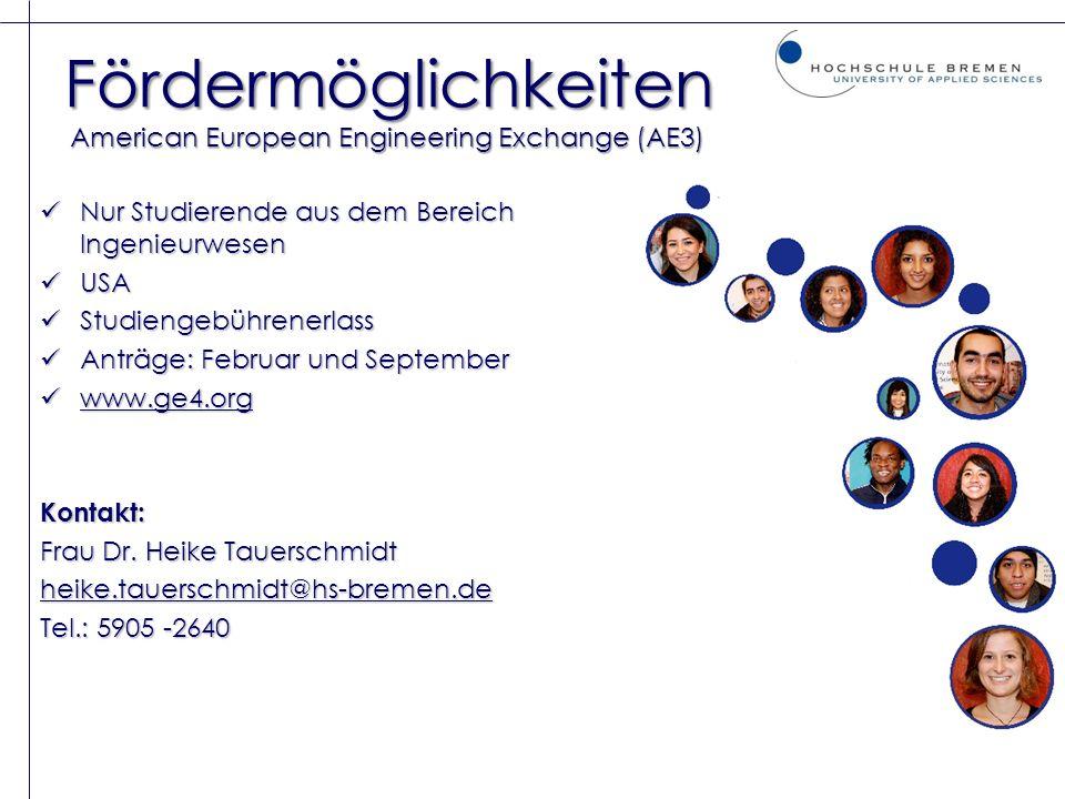 Fördermöglichkeiten American European Engineering Exchange (AE3) Nur Studierende aus dem Bereich Ingenieurwesen Nur Studierende aus dem Bereich Ingeni