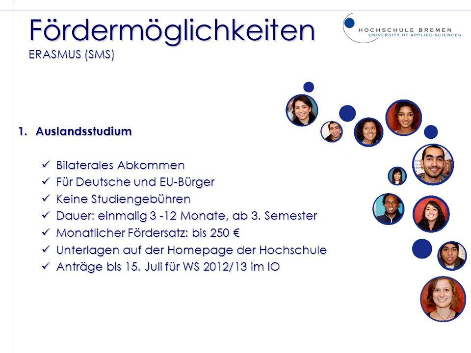 Fördermöglichkeiten ERASMUS (SMS) 1.Auslandsstudium Bilaterales Abkommen Bilaterales Abkommen Für Deutsche und EU-Bürger Für Deutsche und EU-Bürger Ke