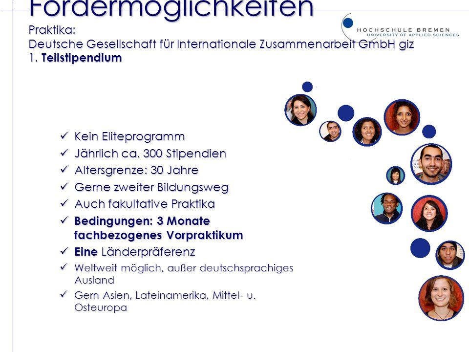 Fördermöglichkeiten Praktika: Deutsche Gesellschaft für Internationale Zusammenarbeit GmbH giz 1. Teilstipendium Kein Eliteprogramm Kein Eliteprogramm