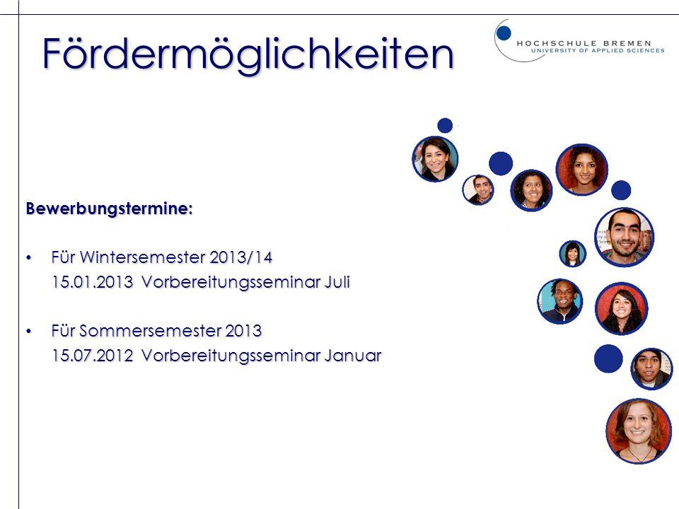 Fördermöglichkeiten Bewerbungstermine: Für Wintersemester 2013/14 Für Wintersemester 2013/14 15.01.2013 Vorbereitungsseminar Juli Für Sommersemester 2