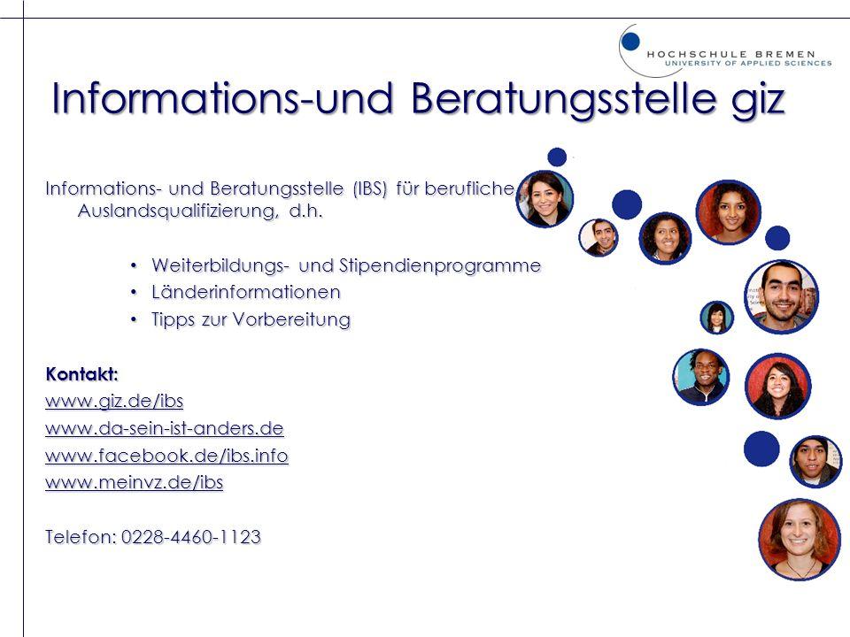 Informations-und Beratungsstelle giz Informations- und Beratungsstelle (IBS) für berufliche Auslandsqualifizierung, d.h. Weiterbildungs- und Stipendie
