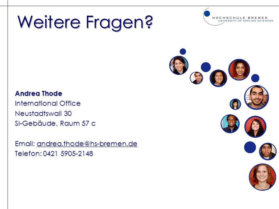 Weitere Fragen? Andrea Thode International Office Neustadtswall 30 SI-Gebäude, Raum 57 c Email: andrea.thode@hs-bremen.de Telefon: 0421 5905-2148