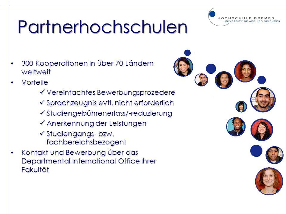 Partnerhochschulen 300 Kooperationen in über 70 Ländern weltweit 300 Kooperationen in über 70 Ländern weltweit Vorteile Vorteile Vereinfachtes Bewerbu