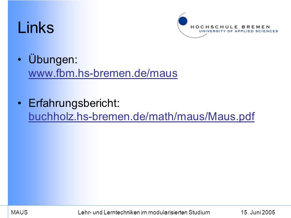 15. Juni 2005MAUS Lehr- und Lerntechniken im modularisierten Studium Links Übungen: www.fbm.hs-bremen.de/maus www.fbm.hs-bremen.de/maus Erfahrungsberi