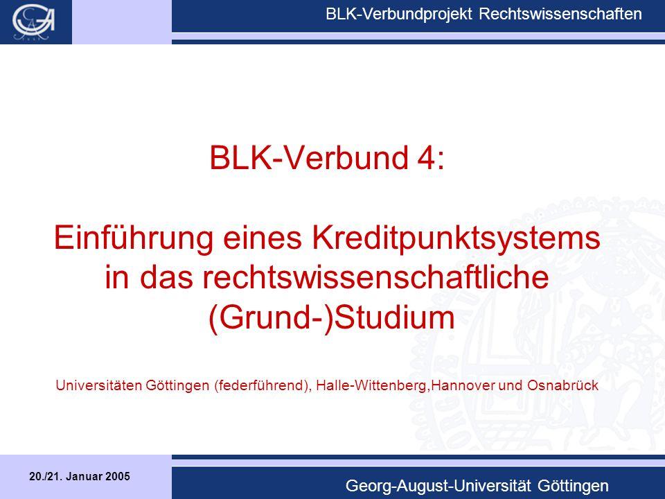 20./21.Januar 2005 BLK-Verbundprojekt Rechtswissenschaften Georg-August-Universität Göttingen A.