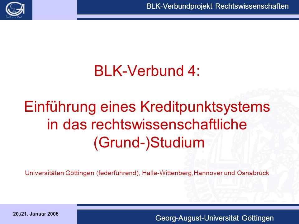 20./21.Januar 2005 BLK-Verbundprojekt Rechtswissenschaften Georg-August-Universität Göttingen C.