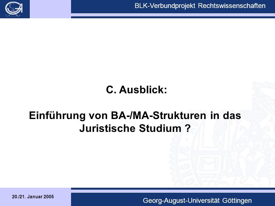 20./21. Januar 2005 BLK-Verbundprojekt Rechtswissenschaften Georg-August-Universität Göttingen C.