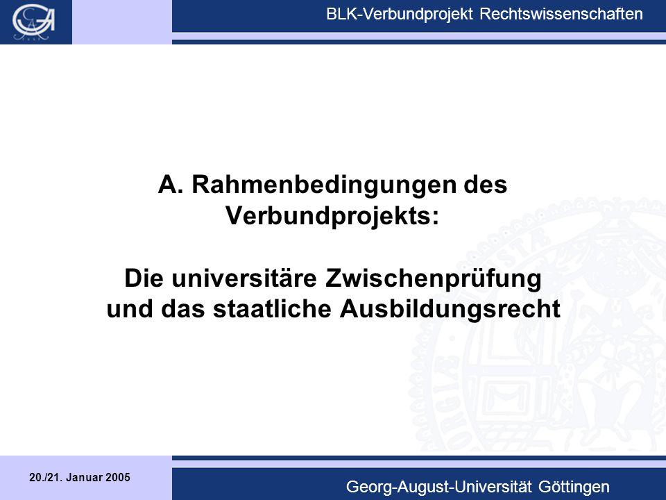 20./21. Januar 2005 BLK-Verbundprojekt Rechtswissenschaften Georg-August-Universität Göttingen A.