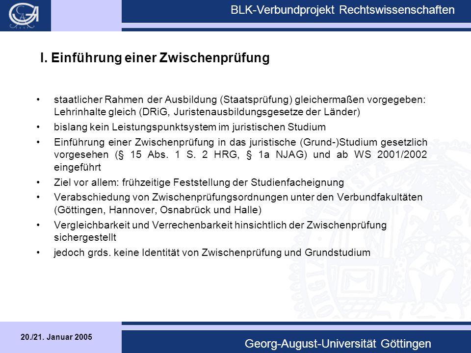 20./21. Januar 2005 BLK-Verbundprojekt Rechtswissenschaften Georg-August-Universität Göttingen I.