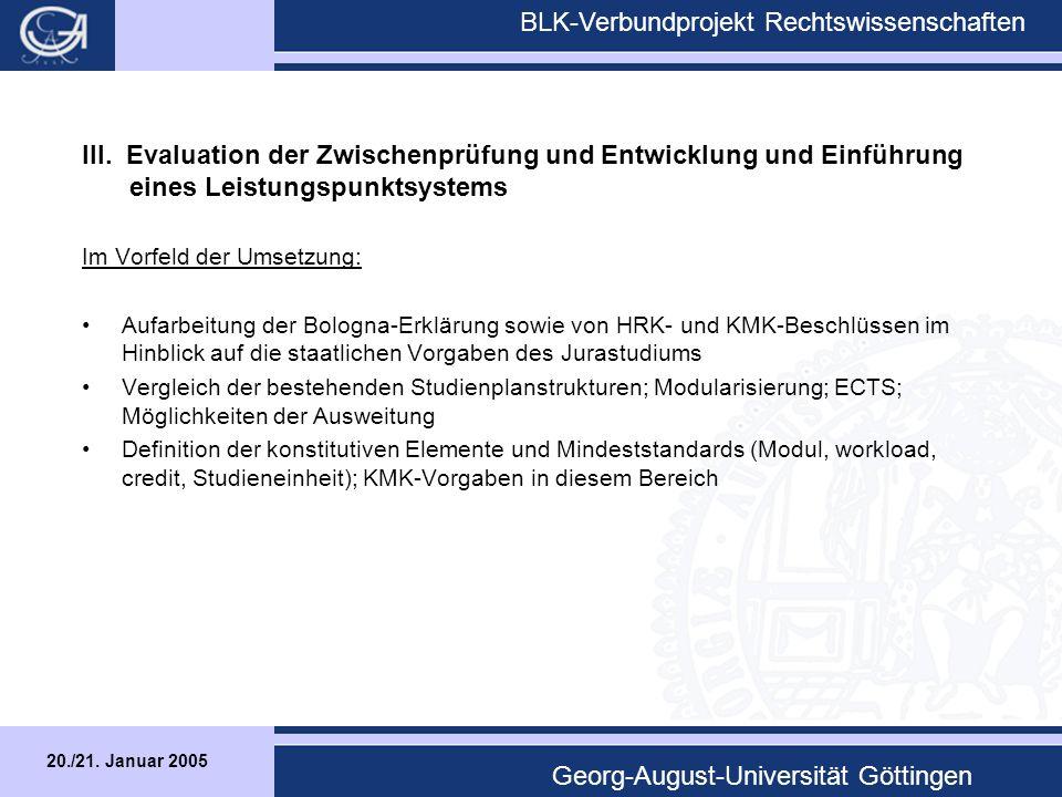 20./21. Januar 2005 BLK-Verbundprojekt Rechtswissenschaften Georg-August-Universität Göttingen III.