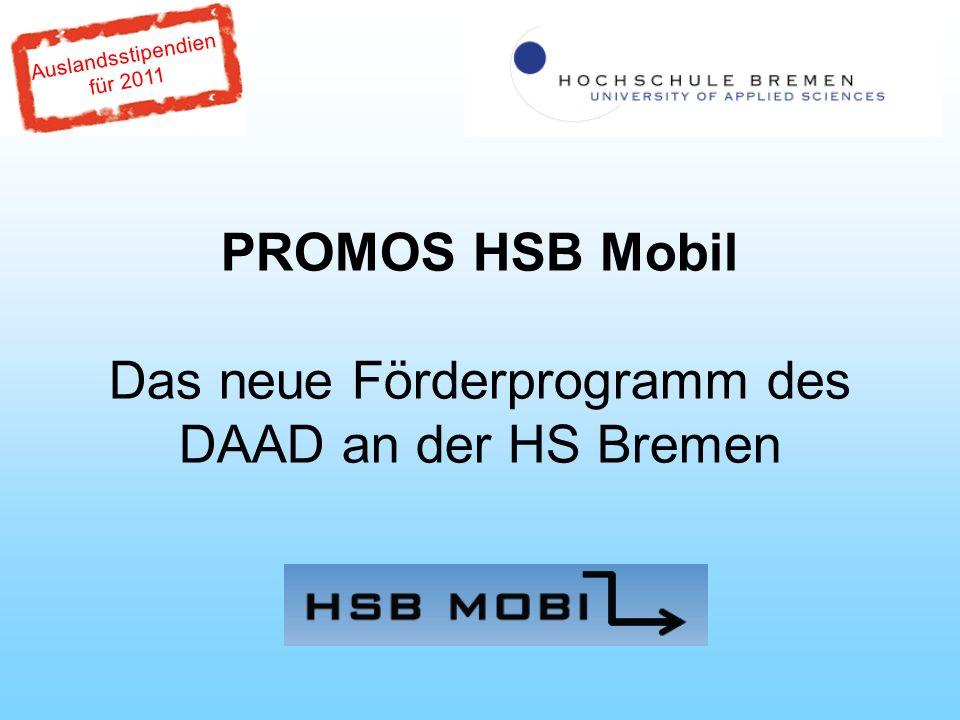 Auslandsstipendien für 2011 PROMOS HSB Mobil Das neue Förderprogramm des DAAD an der HS Bremen