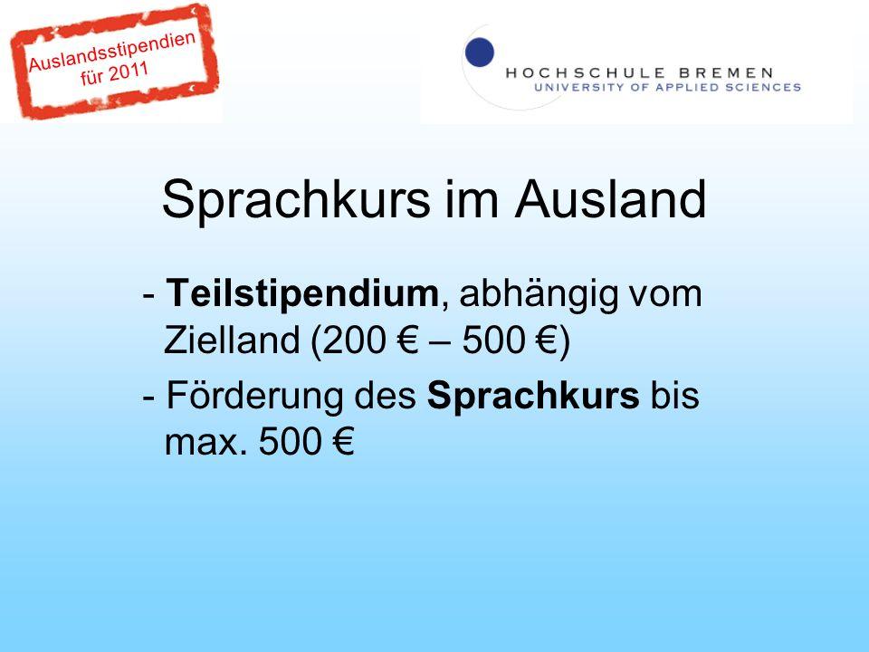 Auslandsstipendien für 2011 Sprachkurs im Ausland - Teilstipendium, abhängig vom Zielland (200 – 500 ) - Förderung des Sprachkurs bis max.