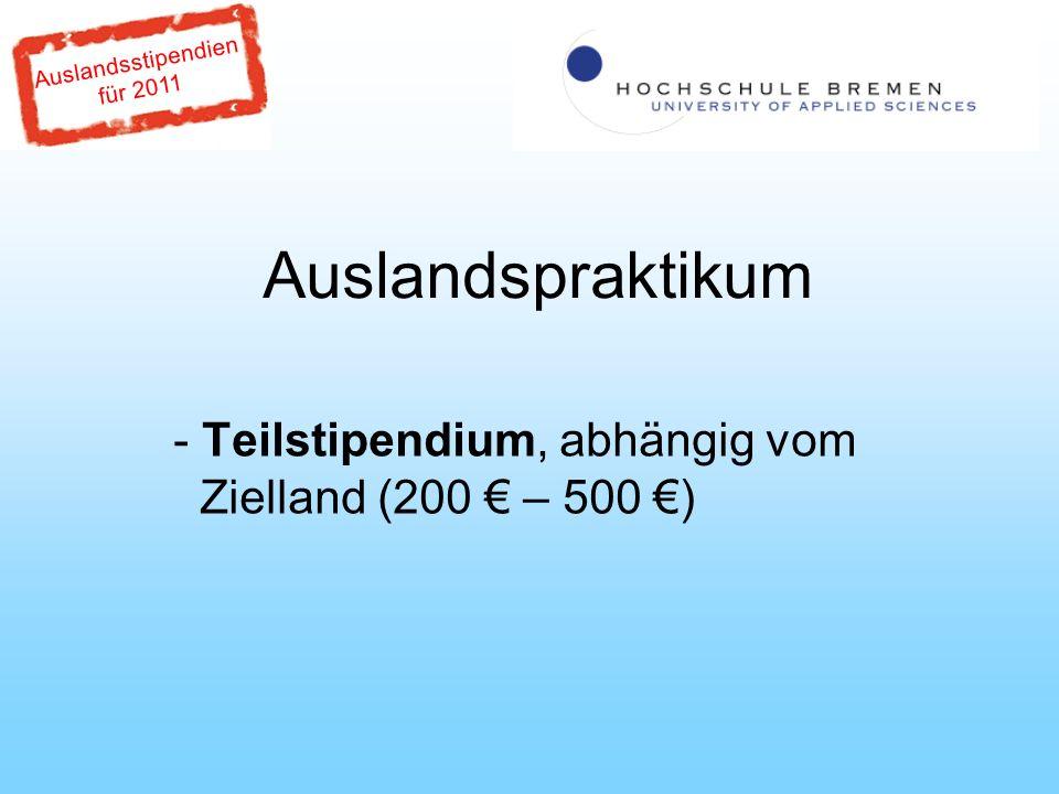 Auslandsstipendien für 2011 Auslandspraktikum - Teilstipendium, abhängig vom Zielland (200 – 500 )