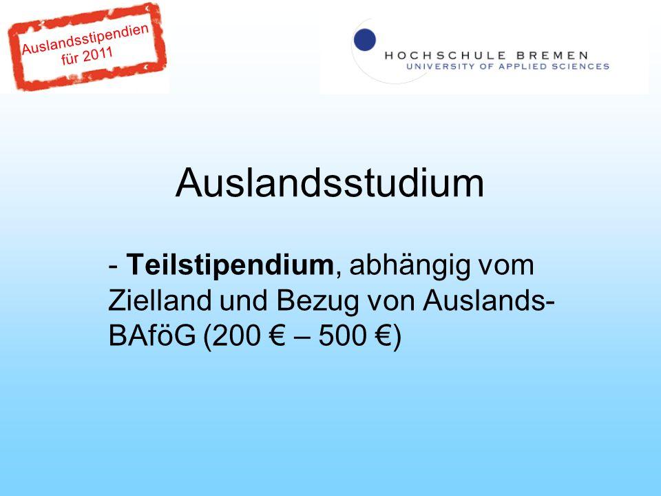 Auslandsstipendien für 2011 Auslandsstudium - Teilstipendium, abhängig vom Zielland und Bezug von Auslands- BAföG (200 – 500 )