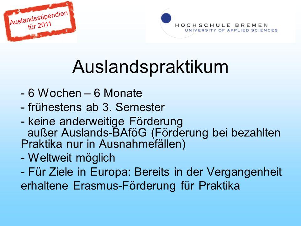 Auslandsstipendien für 2011 Auslandspraktikum - Teilstipendium, abhängig vom Zielland und Bezug von Auslands- BAföG (200 – 500 )