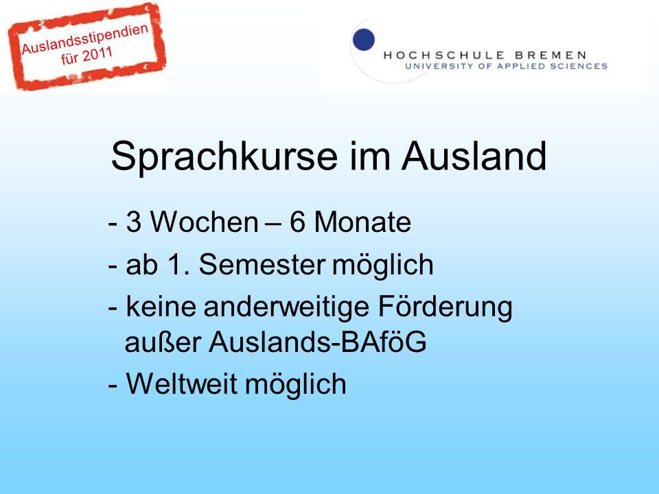 Auslandsstipendien für 2011 Sprachkurs im Ausland - Teilstipendium, abhängig vom Zielland und Bezug von Auslands- BAföG (200 – 500 ) - Förderung des Sprachkurs bis max.