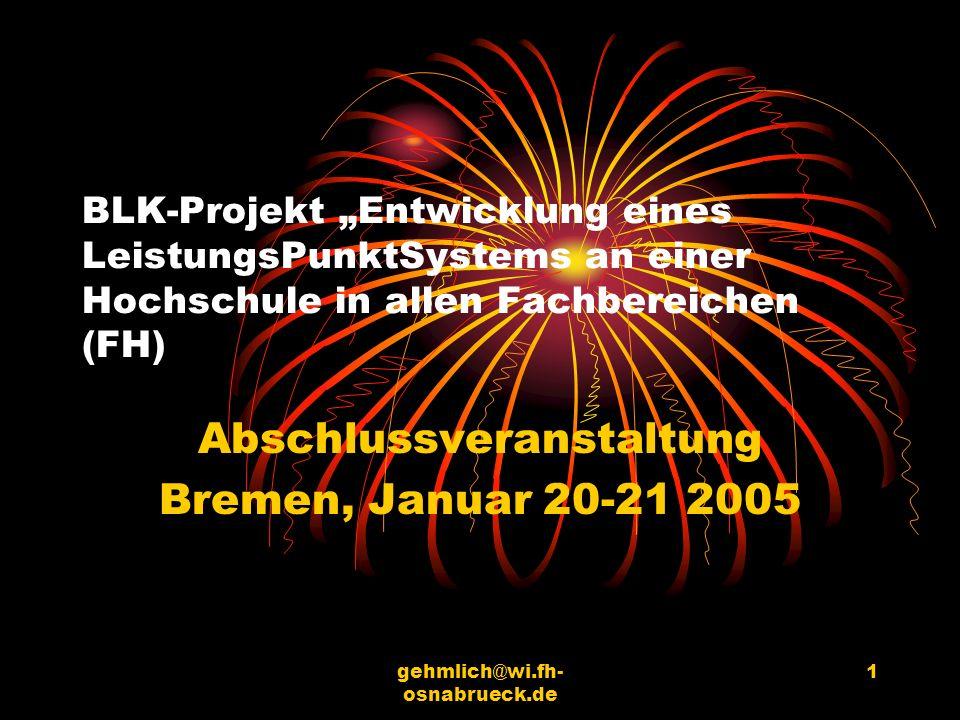gehmlich@wi.fh- osnabrueck.de 1 BLK-Projekt Entwicklung eines LeistungsPunktSystems an einer Hochschule in allen Fachbereichen (FH) Abschlussveranstal