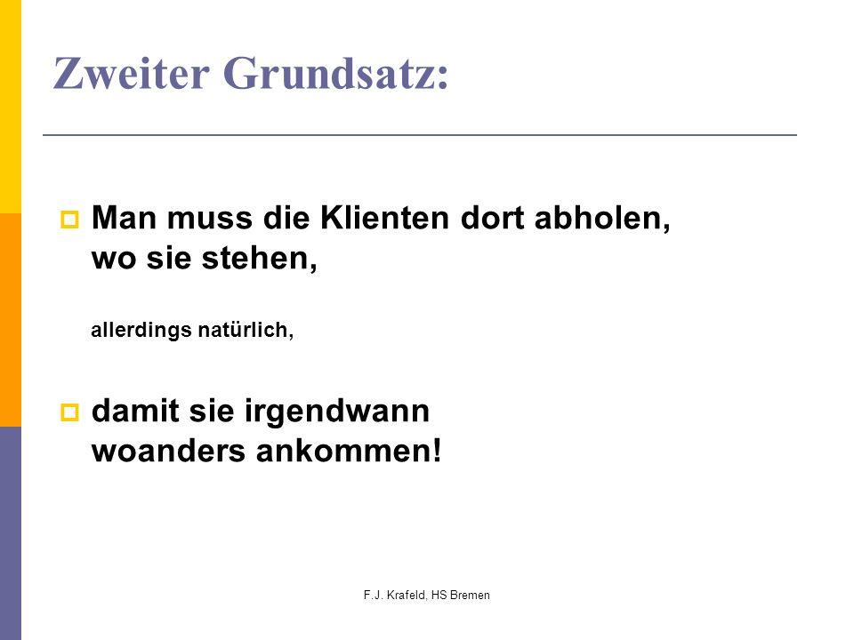 F.J. Krafeld, HS Bremen Zweiter Grundsatz: Man muss die Klienten dort abholen, wo sie stehen, allerdings natürlich, damit sie irgendwann woanders anko