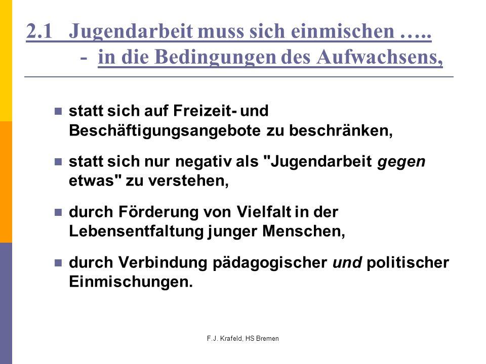 F.J. Krafeld, HS Bremen 2.1 Jugendarbeit muss sich einmischen ….. - in die Bedingungen des Aufwachsens, statt sich auf Freizeit- und Beschäftigungsang