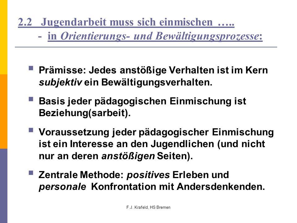F.J. Krafeld, HS Bremen 2.2 Jugendarbeit muss sich einmischen ….. - in Orientierungs- und Bewältigungsprozesse: Prämisse: Jedes anstößige Verhalten is