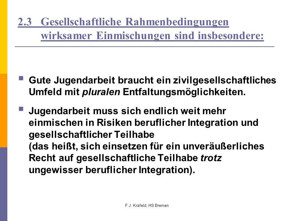 F.J. Krafeld, HS Bremen 2.3 Gesellschaftliche Rahmenbedingungen wirksamer Einmischungen sind insbesondere: Gute Jugendarbeit braucht ein zivilgesellsc