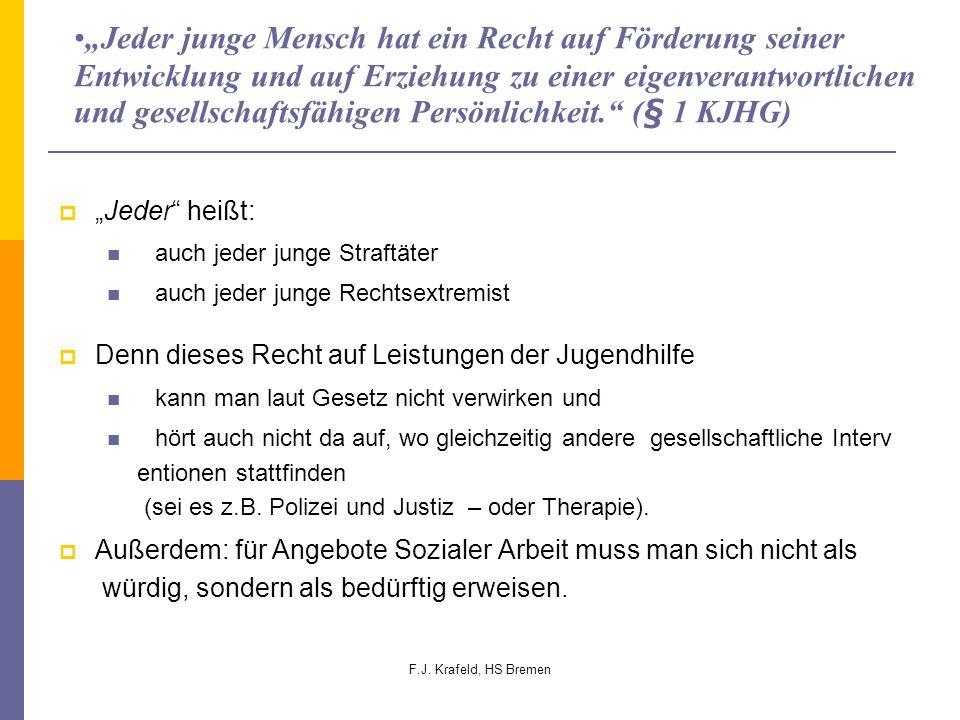 F.J. Krafeld, HS Bremen Jeder junge Mensch hat ein Recht auf Förderung seiner Entwicklung und auf Erziehung zu einer eigenverantwortlichen und gesells